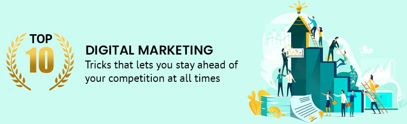 Top 10 Digital Marketing Tricks that lets you stay ahead of your competition at all times