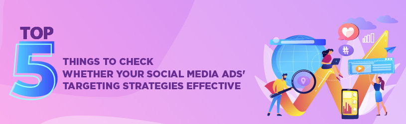 Top 5 things to check whether your Social Media Ads' targeting strategies are effective