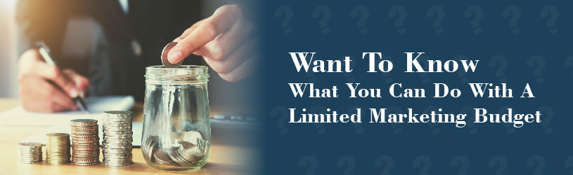 Want to Know What You Can do With a Limited Marketing Budget?